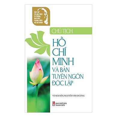 """Mỗi ngày một cuốn sách: """"Chủ tịch Hồ Chí Minh và bản Tuyên ngôn độc lập"""" - Ảnh 1."""