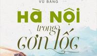"""""""Hà Nội trong cơn lốc"""" và những tác phẩm giá trị của Vũ Bằng đã ngủ quên 60 năm"""