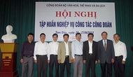 Công đoàn Bộ tổ chức Hội nghị tâp huấn nghiệp vụ công tác công đoàn năm 2013