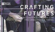Câu chuyện tương lai của nghề thủ công truyền thống